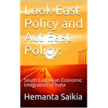 Look East Policy and Act East Policy:: South East Asian Economic Integration of India (English Edition)