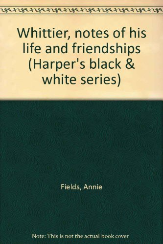 whittier-notes-of-his-life-and-friendships-by-mrs-james-t-fields