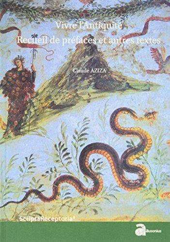 Vivre l'Antiquité : Recueil de préfaces et autres textes