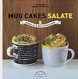 Scarica Libro Mug cakes salate Pronte in 2 minuti al microonde (PDF,EPUB,MOBI) Online Italiano Gratis