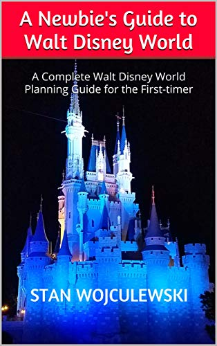 A Newbie's Guide to Walt Disney World: A Complete Walt Disney World Planning Guide for the First-timer (English Edition) - Planning Disney Guide