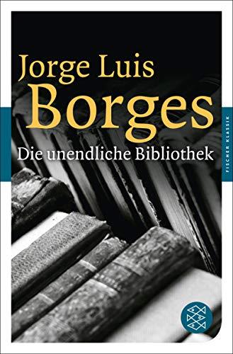 Die unendliche Bibliothek: Erzählungen, Essays, Gedichte (Fischer Klassik)