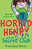 Horrid Henry and the Secret Club by Francesca Simon