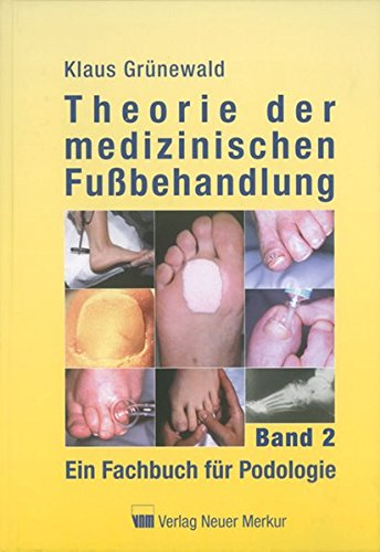 Theorie der medizinischen Fußbehandlung 2: Ein Fachbuch für Podologie