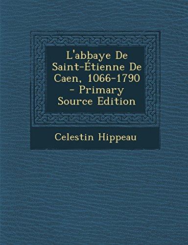 L'Abbaye de Saint-Etienne de Caen, 1066-1790 - Primary Source Edition