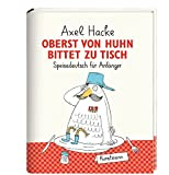 Oberst von Huhn bittet zu Tisch. Speisedeutsch für Anfänger - Axel Hacke