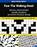 Fear The Walking Dead Trivia Crossword Word Search Activity Puzzle Book: TV Series Cast & Characters Edition