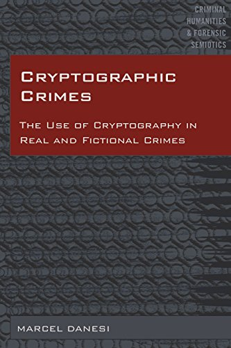 Cryptographic Crimes: The Use of Cryptography in Real and Fictional Crimes (Criminal Humanities & Forensic Semiotics Book 5) (English Edition) por Marcel Danesi