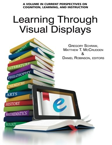 Learning Through Visual Displays (Current Perspectives on Cognition, Learning, and Instruction)