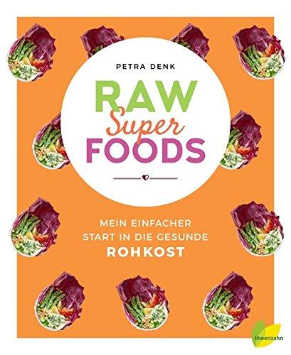 Raw Superfoods. Mein einfacher Start in die gesunde Rohkost