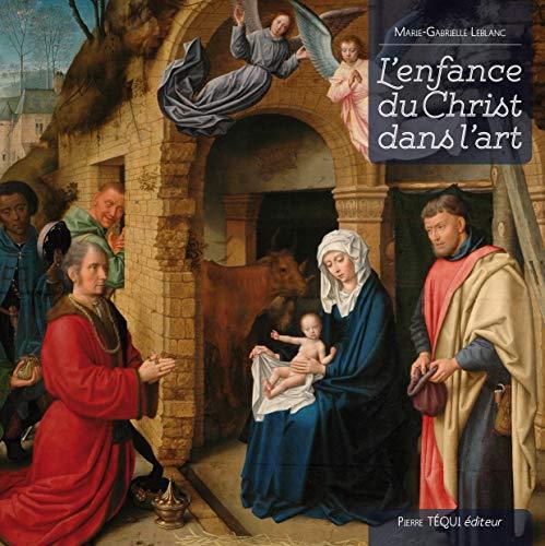 L'Enfance du Christ Dans l'Art par Leblanc Marie-Gabrie