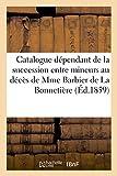 Catalogue du mobilier, des bijoux, des livres, de la galerie de tableaux, dessins et objets d'art: dépendant de la succession entre mineurs au décès de Mme Barbier de La Bonnetière...