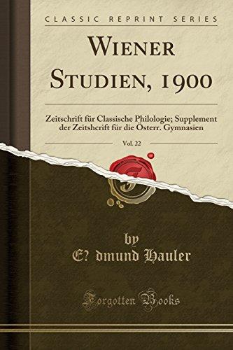 Wiener Studien, 1900, Vol. 22: Zeitschrift für Classische Philologie; Supplement der Zeitshcrift für die Österr. Gymnasien (Classic Reprint)