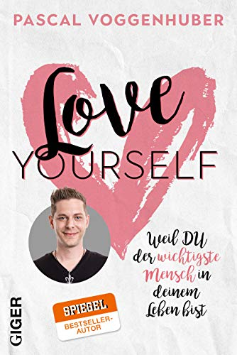 Love yourself: Weil du der wichtigste Mensch in deinem Leben bist (Der Wertschätzung Zeichen Ein)