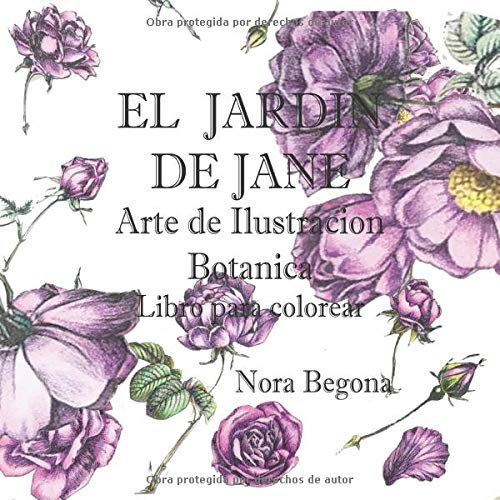 El Jardin de Jane: Arte de Ilustracion Botanica - Libro para colorear: Volume 1 (Arte Botanico)