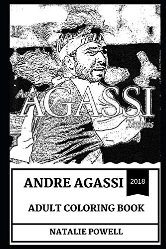 Andre Agassi Adult Coloring Book: The Greatest Tennis Player of All Time and Tennis Legend, Cultural Icon and Famous Sportsman Inspired Adult Coloring Book (Andre Agassi Books) por Natalie Powell