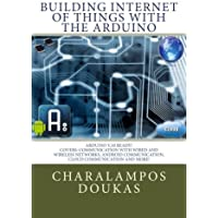 Building Internet of Things With the Arduino: Volume 1