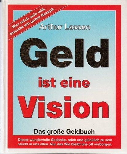Geld ist eine Vision: Das große Geldbuch: Wer reich sein will, braucht ein gutes Rezept.