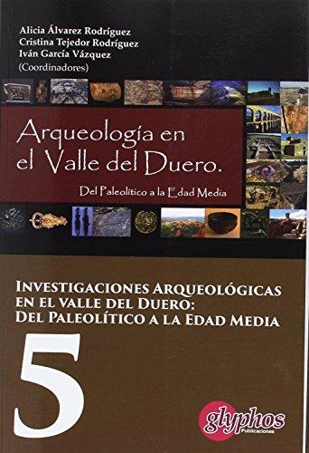 Investigaciones arqueologicas en el valle del Duero: Del Paleolitico a la Edad Media 5