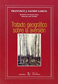 Tratado geográfico sobre la aversión. Premio de Novela Corta Villanueva del Pardillo, 2006 par Francisco J. Sánchez García