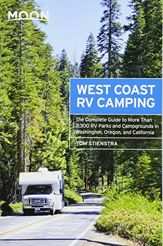 Moon West Coast RV Camping: The Complete Guide to More Than 2,300 RV Parks and Campgrounds in Washington, Oregon, and California (Moon Outdoors) (Camping Parks Rv State)