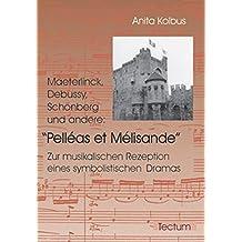 Maeterlinck, Debussy, Schönberg und andere: Pelléas et Mélisande. Zur musikalischen Rezeption eines symbolistischen Dramas