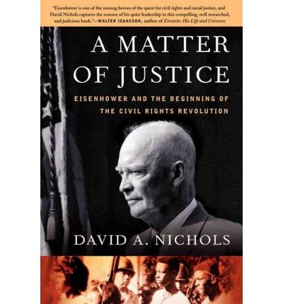 [( A Matter of Justice: Eisenhower and the Beginning of the Civil Rights Revolution By Nichols, David A ( Author ) Paperback Sep - 2008)] Paperback