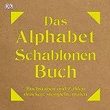Das Alphabet-Schablonen-Buch: Buchstaben und Zahlen drucken, stempeln, malen