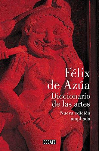 Diccionario de las artes (nueva edición ampliada) (Debate) por Félix de Azúa