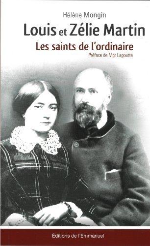 Louis et Zélie Martin : Les saints de l'ordinaire