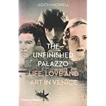 The Unfinished Palazzo : Life, Love and Art in Venice - The stories of Luisa Casati, Doris Castlerosse and Peggy Guggenheim