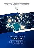 Ideenmanagement Studie 2018 - Erfolgsfaktoren, Trends und Best Practices