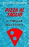 Scarica Libro PIZZA AL TAGLIO Il thriller dell estate (PDF,EPUB,MOBI) Online Italiano Gratis