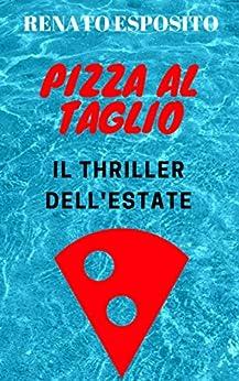 PIZZA AL TAGLIO: Il thriller dell'estate di [Esposito, Renato]