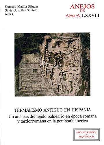 Termalismo antiguo en Hispania (Anejos del Archivo Español de Arqueología) por Gonzalo Matilla Séiquer