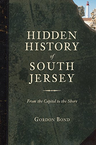 Hidden History of South Jersey: From the Capitol to the Shore (English Edition)
