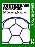 Tottenham Hotspur: 20 Defining Matches (Guardian Shorts)