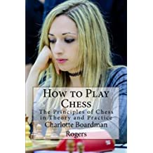 How to Play Chess: The Principles of Chess in Theory and Practice