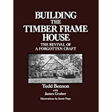 Building the Timber Frame House: The Revival of a Forgotten Craft