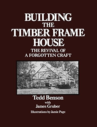 Building the Timber Frame House: The Revival of a Forgotten Craft (English Edition)