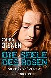 Die Seele des Bösen - Unter Verdacht (Sadie Scott 11) von Dania Dicken