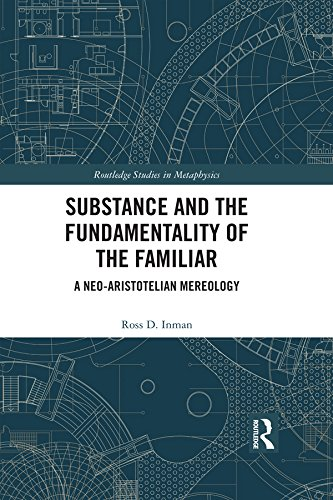 Substance and the Fundamentality of the Familiar: A Neo-Aristotelian Mereology (Routledge Studies in Metaphysics Book 10) (English Edition) -