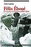 Felix Eboue. de Cayenne au Pantheon (1884-1944)