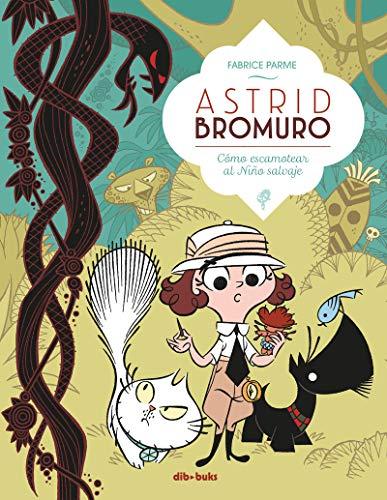 Astrid Bromuro 3: Cómo escamotear al Niño salvaje (Infantil y Juvenil) por Fabrice Parme