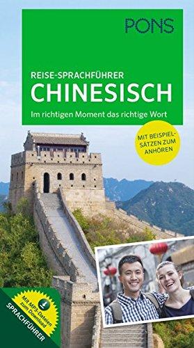 PONS Reise-Sprachführer Chinesisch: Im richtigen Moment das richtige Wort. Mit vertonten...