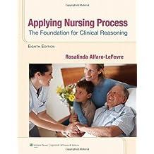 Applying Nursing Process: The Foundation for Clinical Reasoning by Rosalinda Alfaro-LeFevre MSN RN ANEF (2013-01-23)