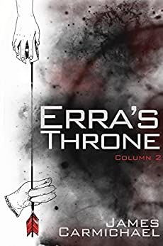Erra's Throne: Column Two (Erra's Throne- Tablet One Book 2) by [Carmichael, James]