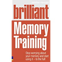 Brilliant Memory Training: Stop worrying about your memory and start using it - to the full! (Brilliant Lifeskills)