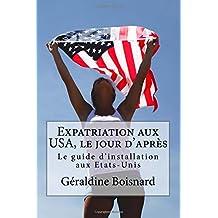 Expatriation aux USA, le jour d'après: Le guide d'installation aux Etats-Unis