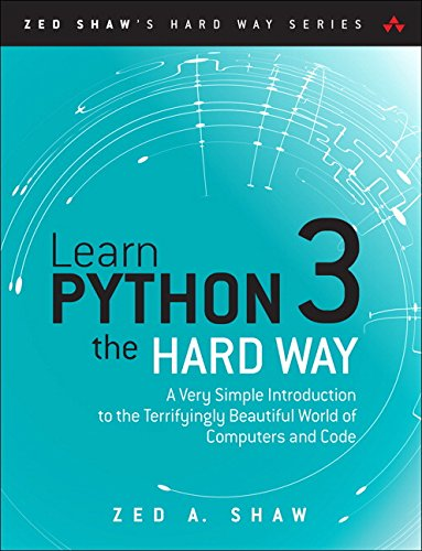 Learn Python 3 the Hard Way: A Very Simple Introduction to the Terrifyingly Beautiful World of Computers and Code (Zed Shaw's Hard Way)
